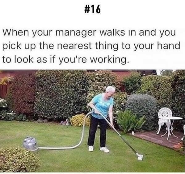 Games - #16 When your manager walks in and you pick up the nearest thing to your hand to look as if you're working.