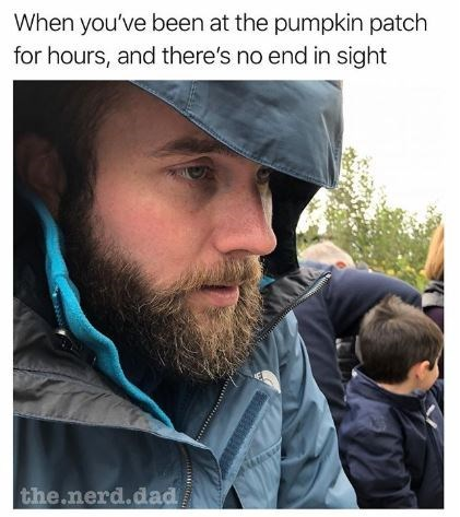"""Caption that reads, """"When you've been at the pumpkin patch for hours, and there's no end in sight"""" above a pic of a guy in a rain jacket looking bored"""