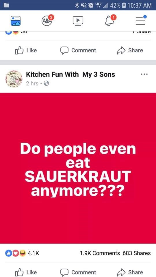 Text - 42% 10:37 AM 4G 41 Like Share Comment Kitchen Fun With My 3 Sons 2 hrs 4Th Do people even eat SAUERKRAUT anymore??? 4.1K 1.9K Comments 683 Shares Like Comment Share