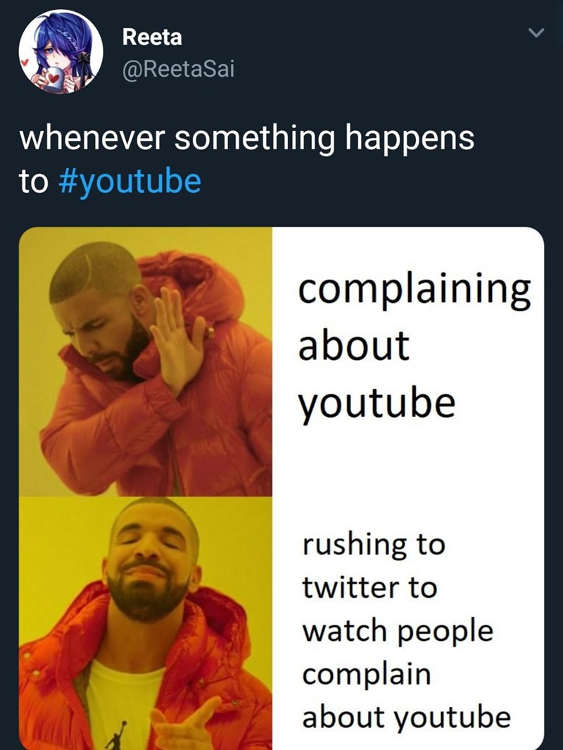 Text - Reeta @ReetaSai whenever something happens to #youtube complaining about youtube rushing to twitter to watch people complain about youtube
