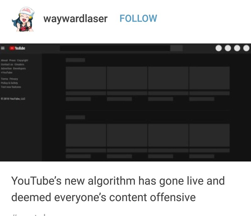 Text - waywardlaser FOLLOW de A Pr Cai eve e cy y&aly T ew s YouTube's new algorithm has gone live and deemed everyone's content offensive