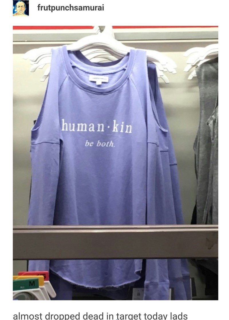 funny tumblr post human kin be both M almost dropped dead in target today lads