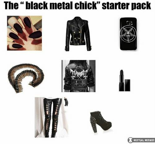"""The black metal chick starter pack"""