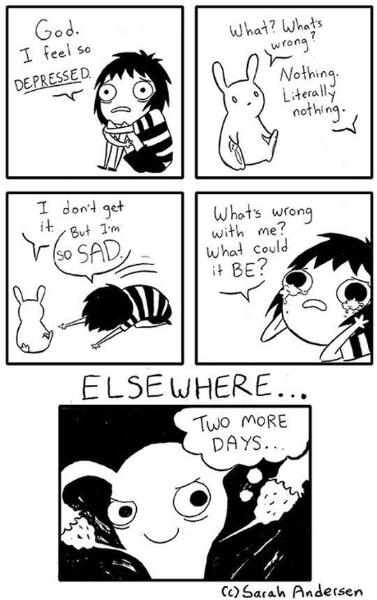 Cartoon - God. I feel so what? Whats rong? Nothing Lterally nething DEPRESSED I dont get itBut 1m Whats wrong with me? what could iBE? SAD SO ELSEWHERE... Two MORE DAYS.. CC)Sarah Andersen