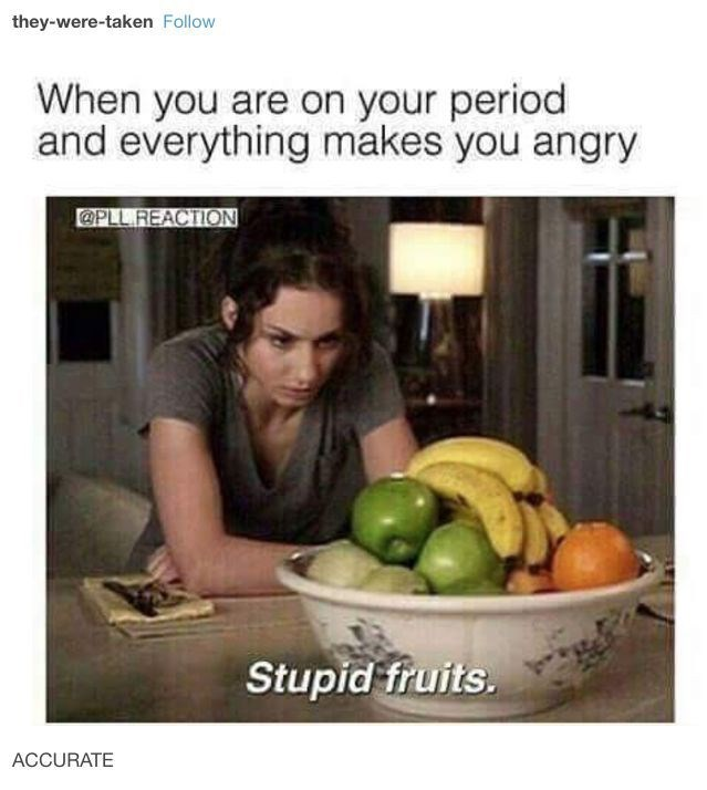 Natural foods - they-were-taken Follow When you are on your period and everything makes you angry C@PLL REACTION Stupid fruits. ACCURATE