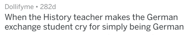 Text - Dollifyme 282d When the History teacher makes the German exchange student cry for simply being German
