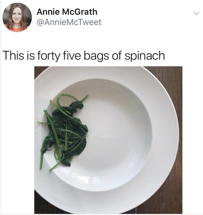 "Caption that reads, ""This is forty-five bags of spinach"" above a pic of a couple pieces of cooked spinach on a plate"