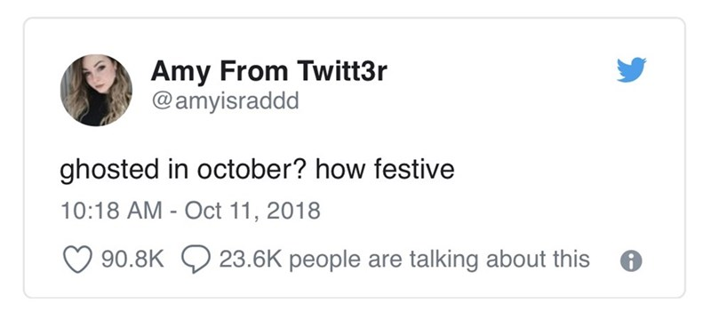 Text - Amy From Twitt3r @amyisraddd ghosted in october? how festive 10:18 AM - Oct 11, 2018 90.8K 23.6K people are talking about this