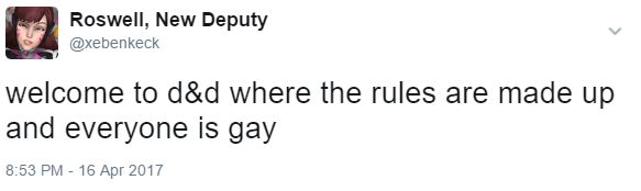 meme - Text - Roswell, New Deputy @xebenkeck welcome to d&d where the rules are made up and everyone is gay 8:53 PM - 16 Apr 2017
