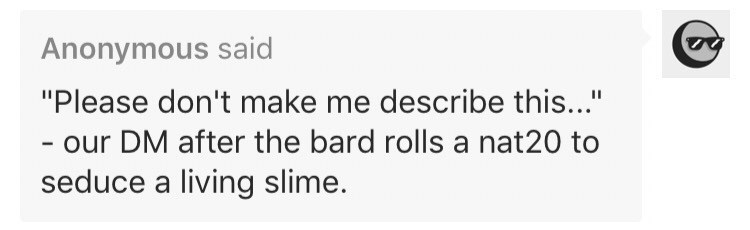 """meme - Text - Anonymous said """"Please don't make me describe this..."""" - our DM after the bard rolls a nat20 to seduce a living slime."""