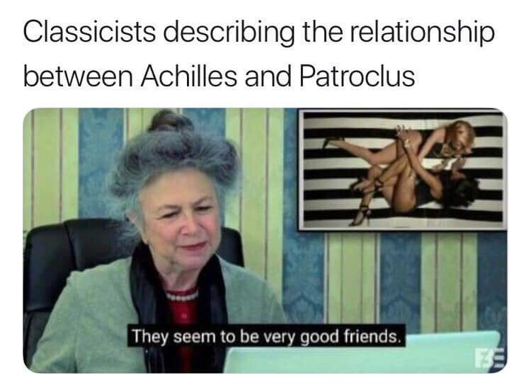 meme - Facial expression - Classicists describing the relationship between Achilles and Patroclus They seem to be very good friends.