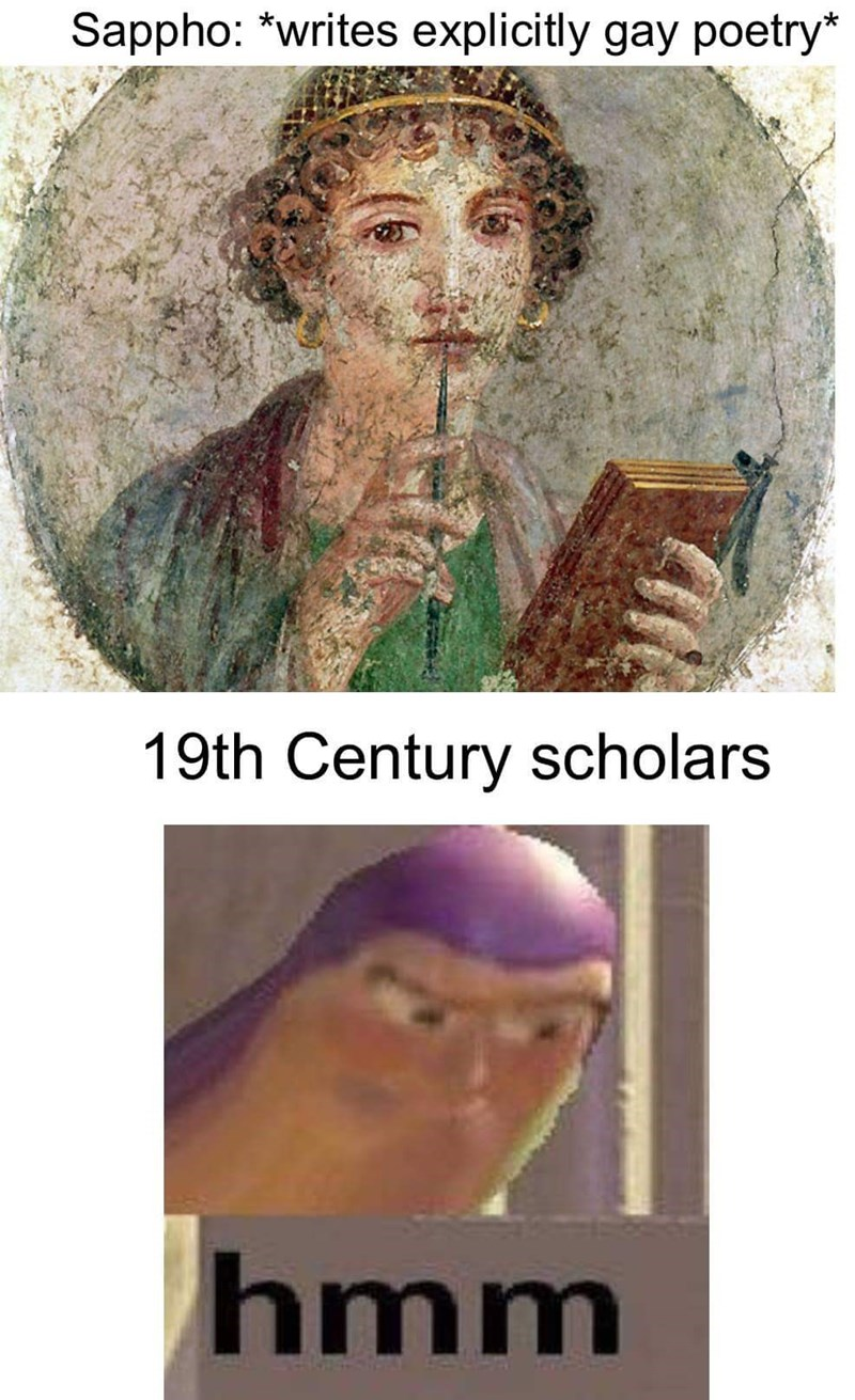 meme - Text - Sappho: *writes explicitly gay poetry* 19th Century scholars hmm