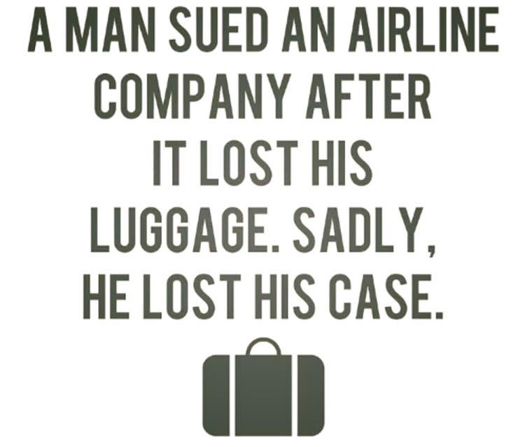 Text - A MAN SUED AN AIRLINE COMPANY AFTER IT LOST HIS LUGGAGE. SADLY, HE LOST HIS CASE