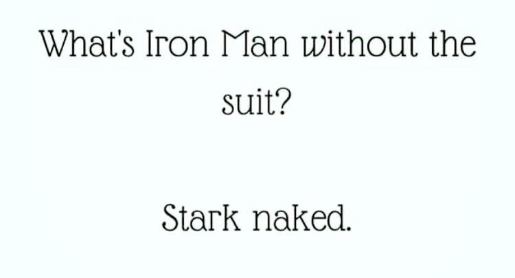 Text - What's Iron Man without the suit? Stark naked.