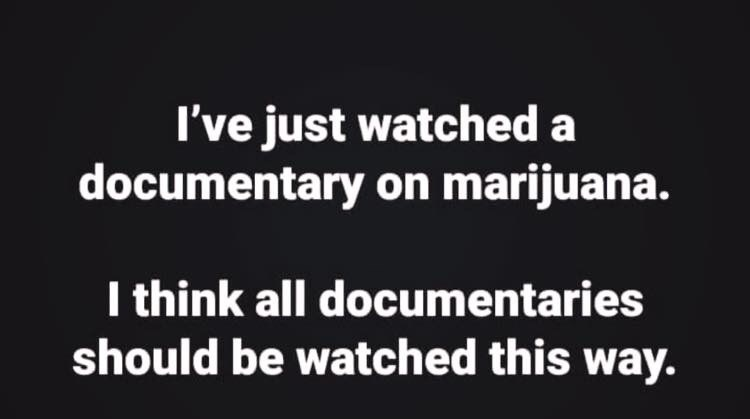 Font - I've just watched a documentary on marijuana. I think all documentaries should be watched this way.