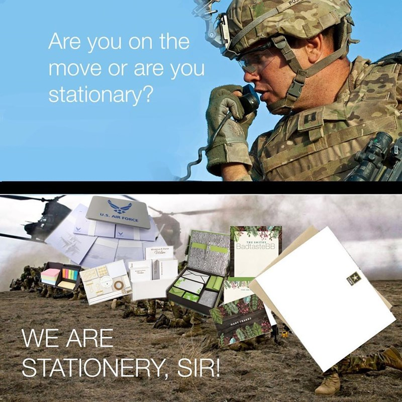 Military - Are you on the move or are you stationary? U.S. AIR FORCE THE SMITRS BadtasteBB M De MANT TRANES WE ARE STATIONERY SIR!