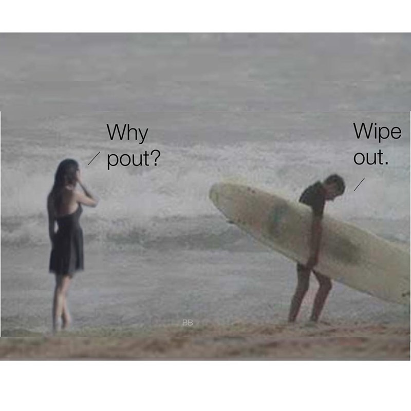 Surfing - Wipe Why pout? out. BB