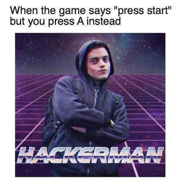 """Caption that reads, """"When the game says 'press start' but you press A instead"""" above a pic of a nerd in a sweatshirt with text overlay that reads """"Hackerman"""""""