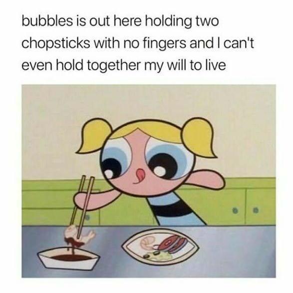meme about bubbles holding chopsticks with no fingers