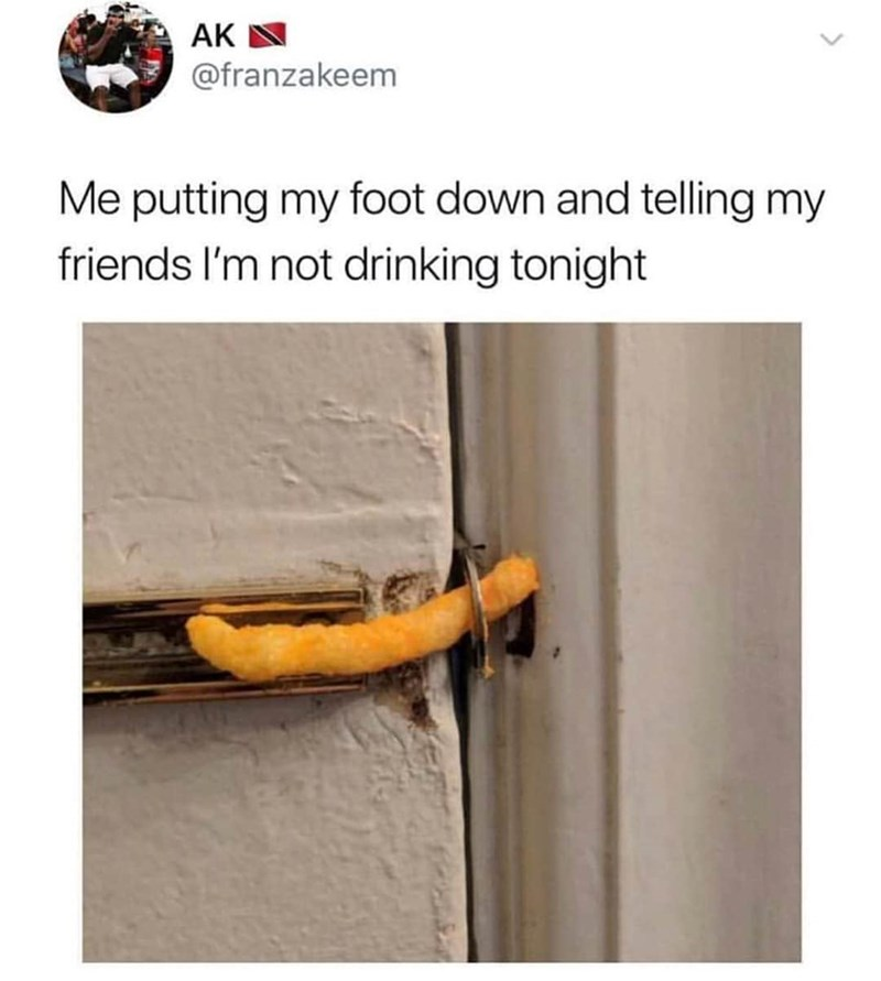 Text - AK @franzakeem Me putting my foot down and telling my friends I'm not drinking tonight