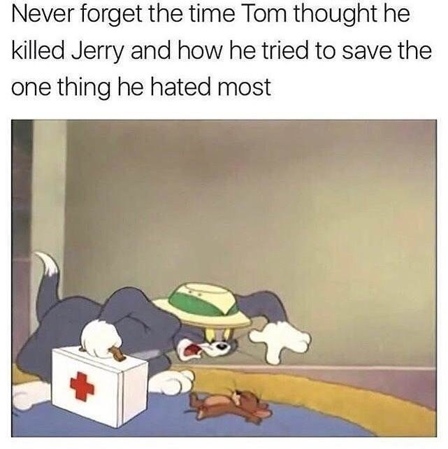 Cartoon - Never forget the time Tom thought he killed Jerry and how he tried to save the one thing he hated most