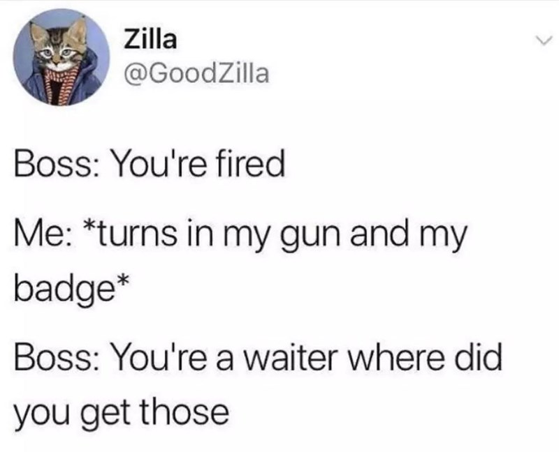 tweet about turning in badge and gun for your waiter job