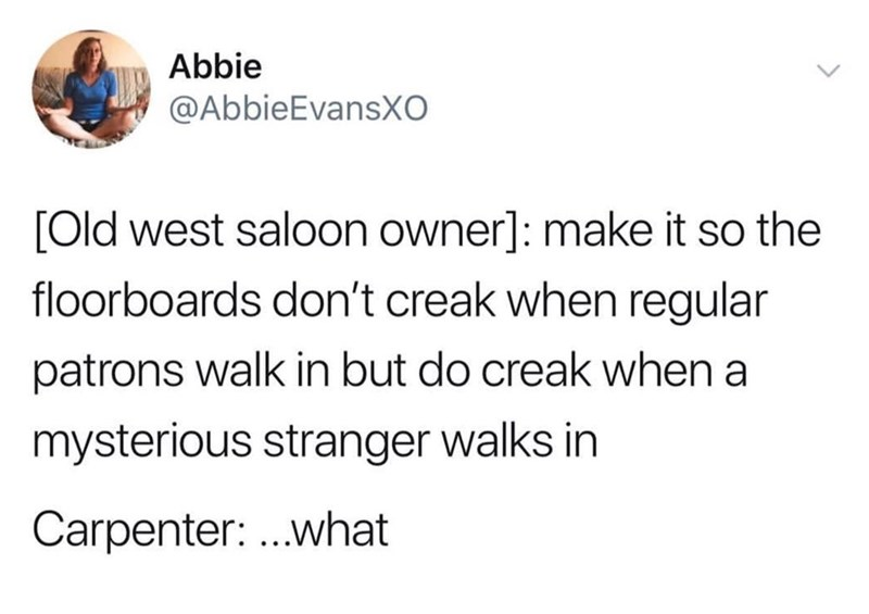 tweet of how old saloons would creak only when a mysterious stranger walked in