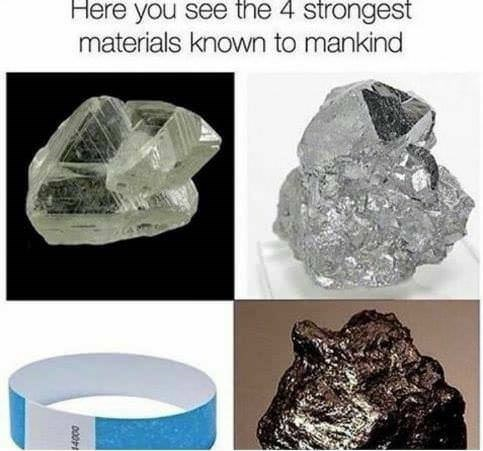 "Caption that reads, ""Here you see the four strongest materials known to mankind"" above pics of diamond, three types of stone, and a music festival wristband"