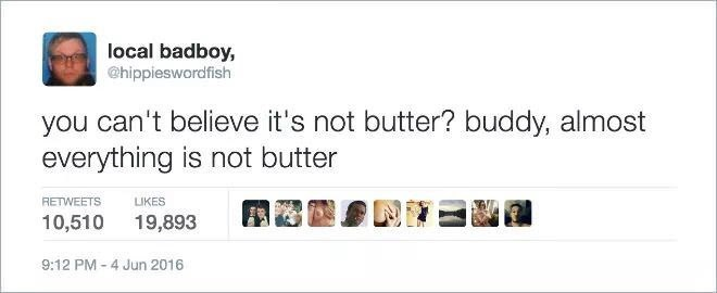 meme - Text - local badboy, @hippieswordfish you can't believe it's not butter? buddy, almost everything is not butter RETWEETS LIKES 10,510 19,893 9:12 PM -4 Jun 2016