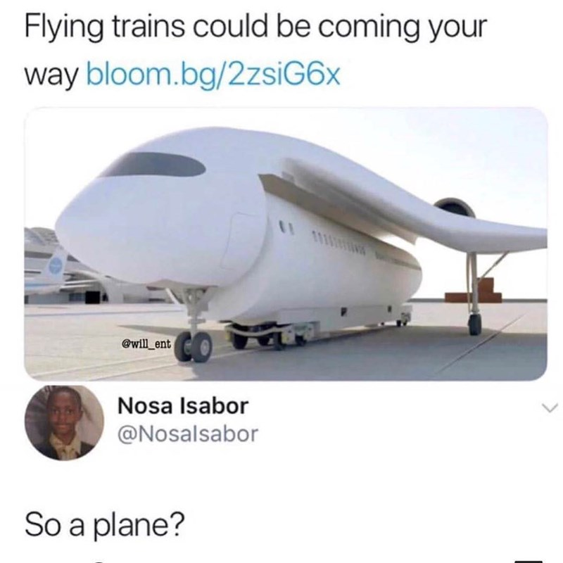 "Monday meme | Headline that reads, ""Flying trains could be coming your way"" above a tweet reply that reads, ""So a plane?"""