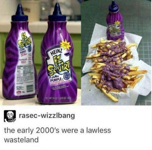 meme - Purple - HEINZ SaJIR FNty PURPLE rasec-wizzlbang the early 2000's were a lawless wasteland