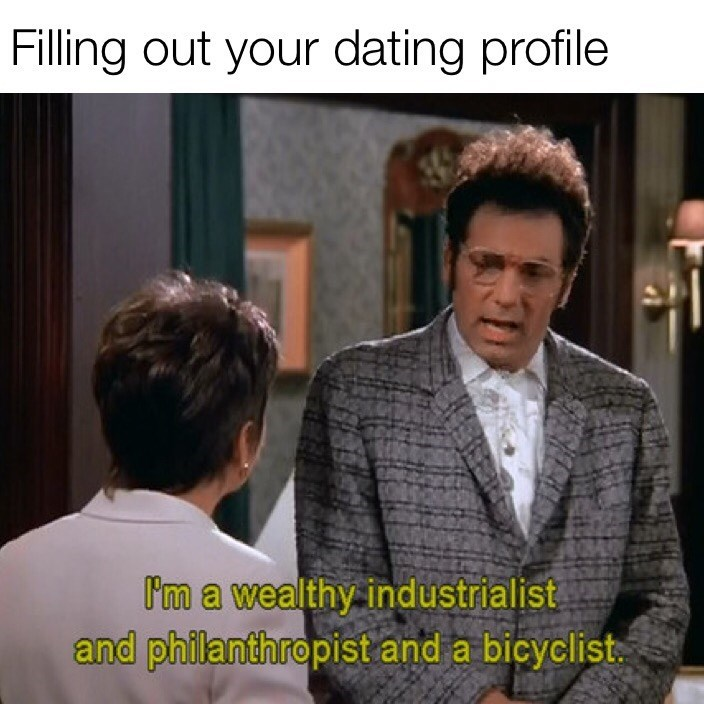 meme - Suit - Filling out your dating profile Im a wealthy industrialist and philanthropist and a bicyclist