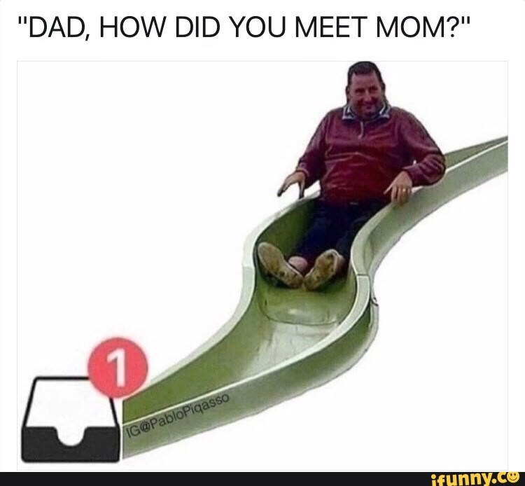 "Caption that reads, ""Dad, how did you meet mom?"" above a pic of a guy going down a slide into an inbox icon"
