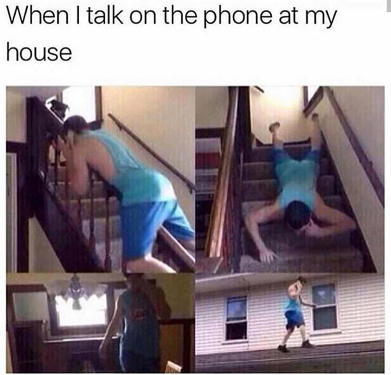 "Caption that reads, ""When I talk on the phone at my house"" above pics of a guy talking on his cell phone in weird positions"