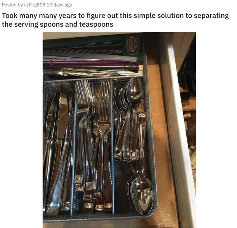 Posted by u/Flrg808 10 days ago Took many many years to figure out this simple solution to separating the serving spoons and teaspoons