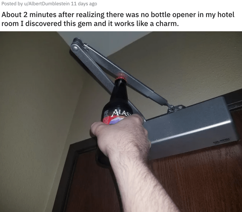 Hand - Posted by u/AlbertDumblestein 11 days ago About 2 minutes after realizing there was no bottle opener in my hotel room I discovered this gem and it works like a charm ALAS GALHOVAL