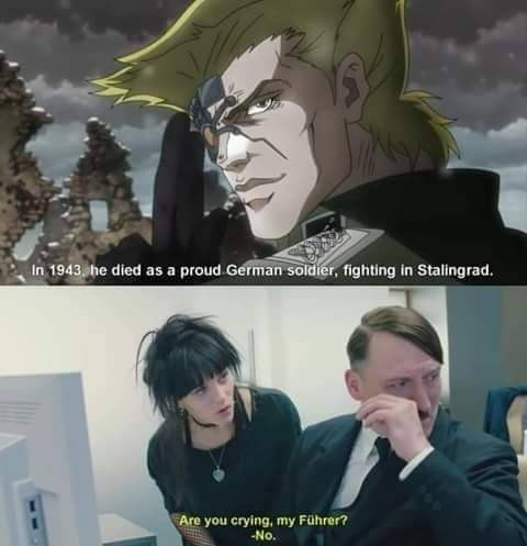 anime meme - Cartoon - In 1943 he died as a proud German soldier, fighting in Stalingrad Are you crying, my Führer? -No.