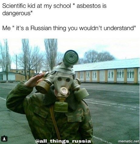"""Personal protective equipment - Scientific kid at my school asbestos is dangerous"""" Me it's a Russian thing you wouldn't understand"""" @all things_russia mematic.net"""