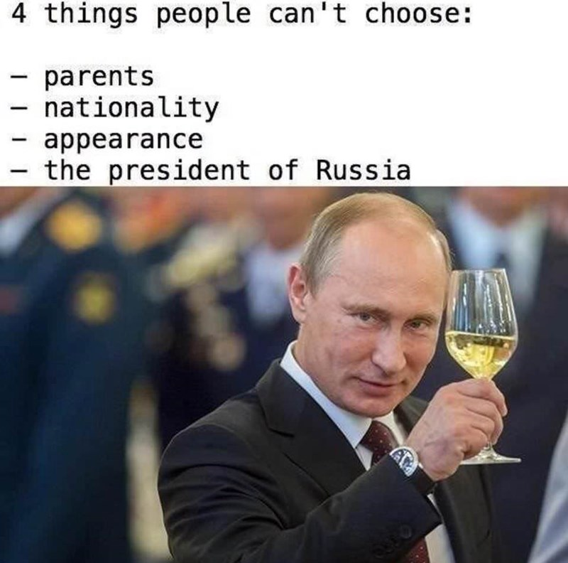 "Caption that reads, ""Four things people can't choose: parents, nationality, appearance, the president of Russia"" above a pic of Putin holding up a wine glass"