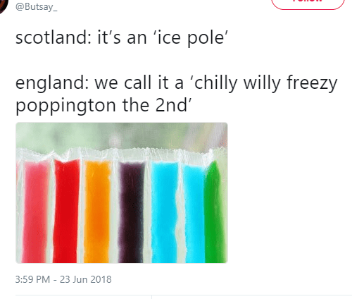 Text - @Butsay_ scotland: it's an 'ice pole' england: we call it a 'chilly willy freezy poppington the 2nd' 3:59 PM 23 Jun 2018