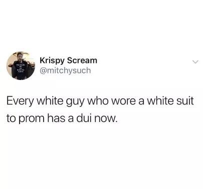 tweet post about white guys who wore a white suit to prom, now all have DUIs @mitchysuch