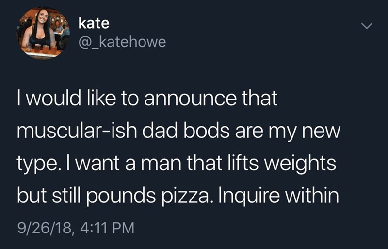tweet post about how muscular-ish dad bods are the new type by: @_katehowe