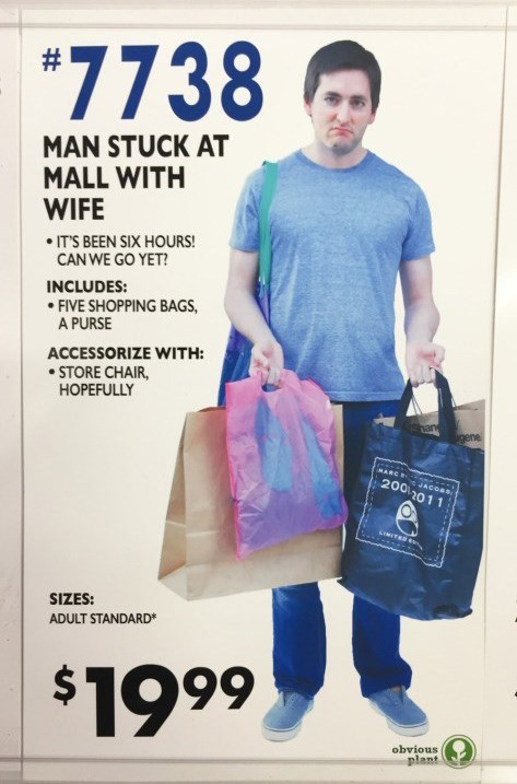 Bag - 7738 # MAN STUCK AT MALL WITH WIFE .IT'S BEEN SIX HOURS! CAN WE GO YET? INCLUDES: FIVE SHOPPING BAGS, A PURSE ACCESSORIZE WITH: STORE CHAIR HOPEFULLY han gene MARC JACOBS 200 2011 MITED SIZES: ADULT STANDARD* $1999 obvious plant