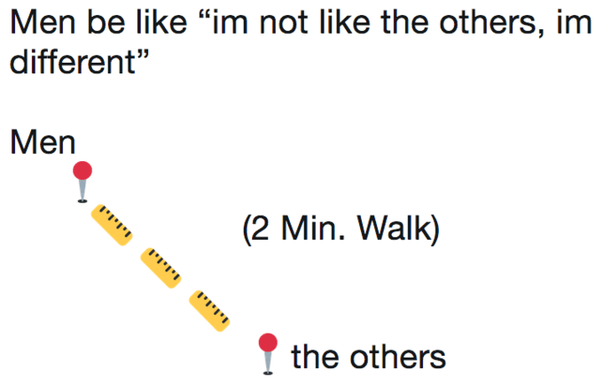 """Caption that reads, """"Men be like 'I'm not like the others, I'm different'"""" with """"men"""" being a two-minute walk from """"the others"""""""