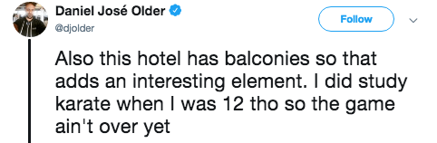 Text - Daniel José Older Follow @djolder Also this hotel has balconies so that adds an interesting element. I did study karate when I was 12 tho so the game ain't over yet