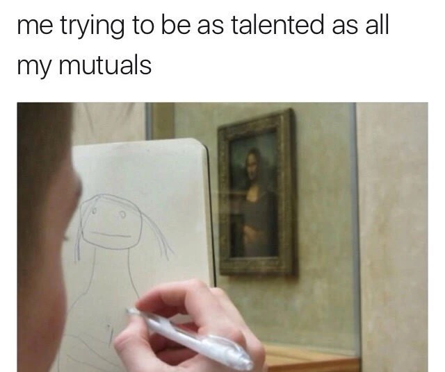 "Caption that reads, ""Me trying to be as talented as all my mutuals"" above a pic of someone poorly replicating the Mona Lisa"