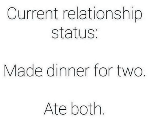 Text - Current relationship status: Made dinner for two. Ate both.