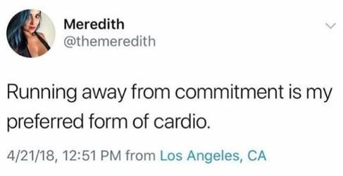 Text - Meredith @themeredith Running away from commitment is my preferred form of cardio. 4/21/18, 12:51 PM from Los Angeles, CA