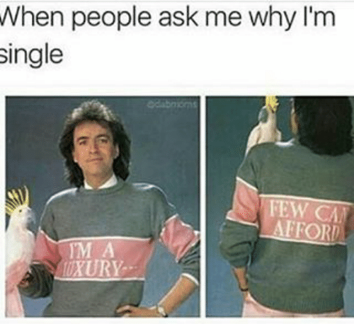 Clothing - When people ask me why I'm single edabnions FEW CA AFFORD IM A 10XURY
