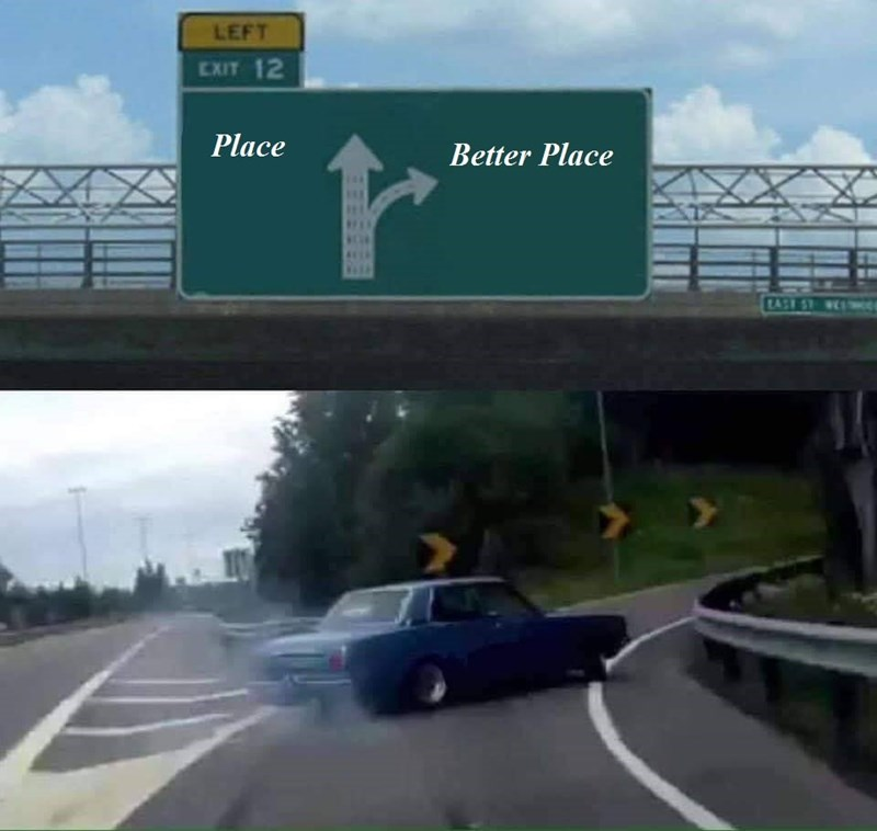 Car taking an exit where going straight represents PLACE and the exit represents BETTER PLACE